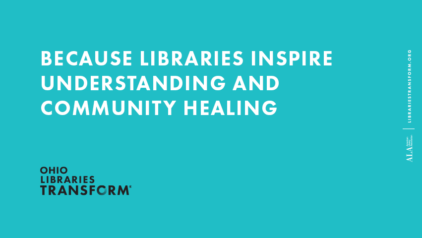 Because Libraries Inspire Understanding and Community Healing graphic